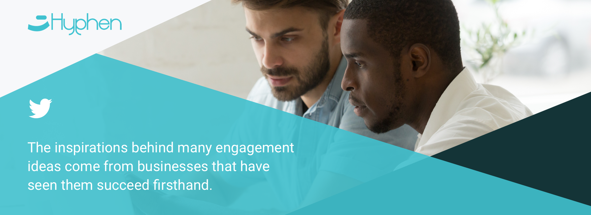 The inspirations behind many engagement ideas come from businesses that have seen them succeed firsthand.