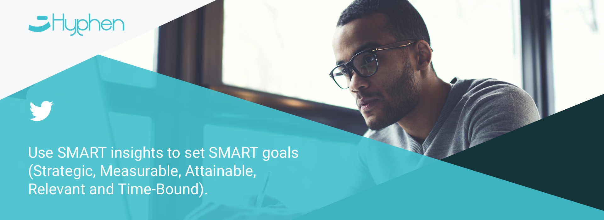Use SMART insights to set SMART goals (Strategic, Measurable, Attainable, Relevant and Time-Bound).