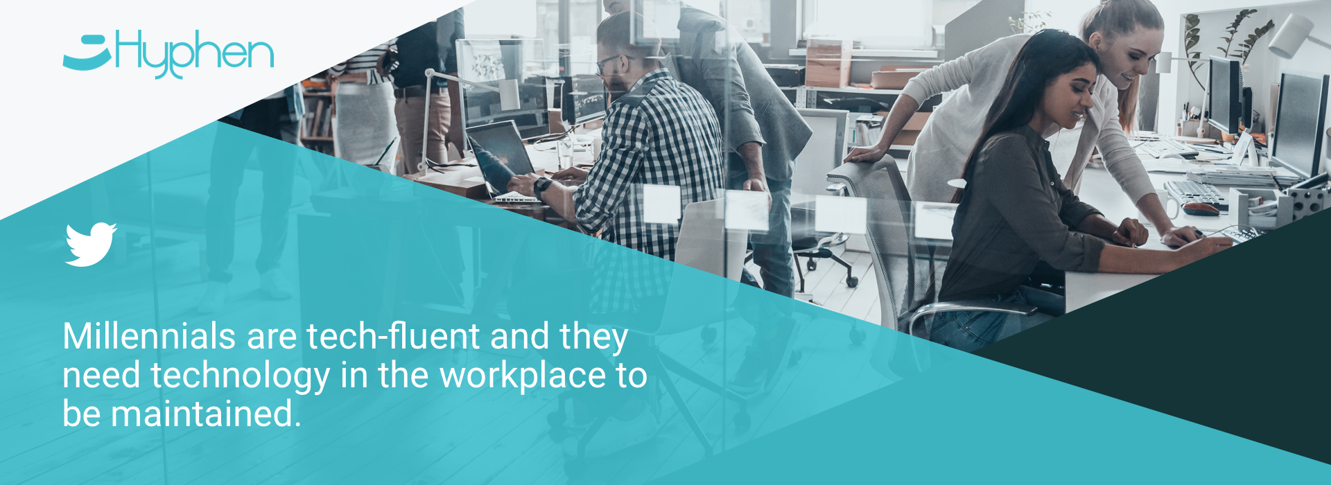 Millennials are tech-fluent and they need technology in the workplace to be maintained.