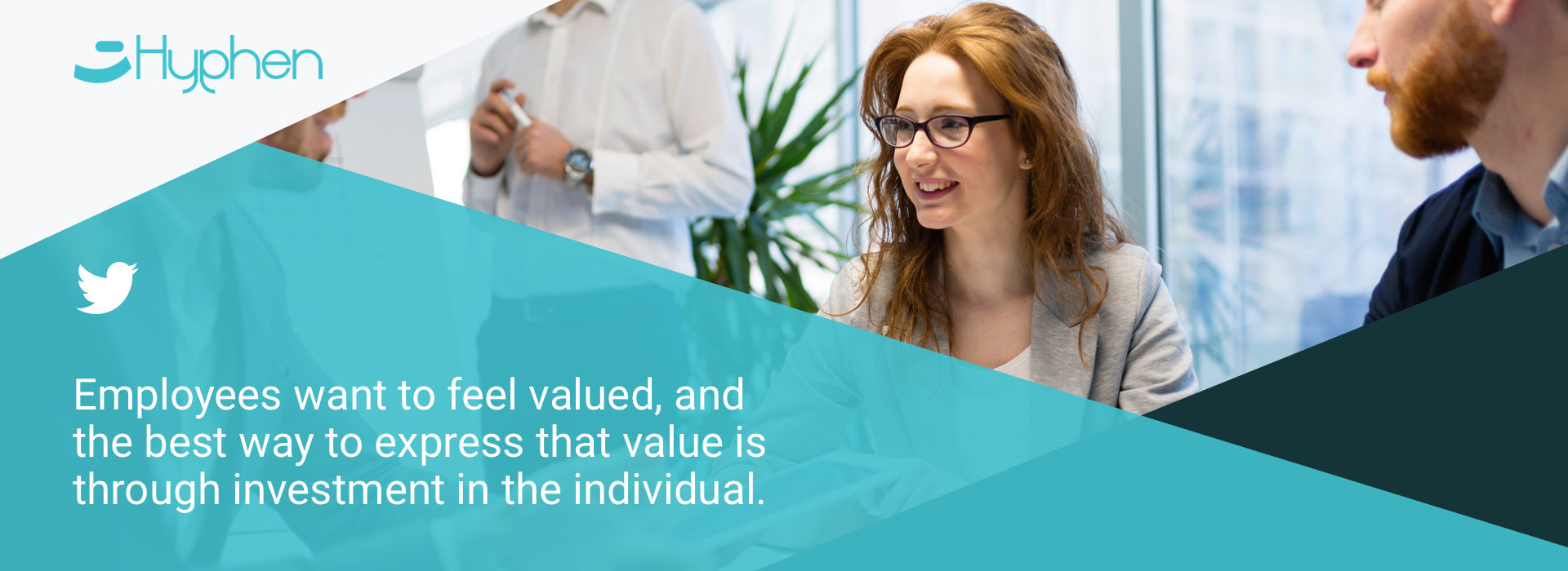 """Employees want to feel valued, and the best way to express that value is through investment in the individual,"""