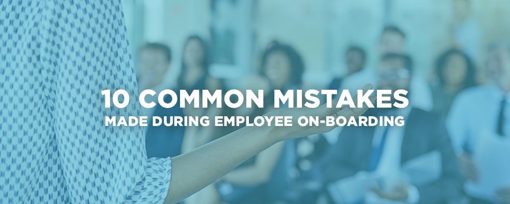 10 Common Mistakes Made During Employee Onboarding