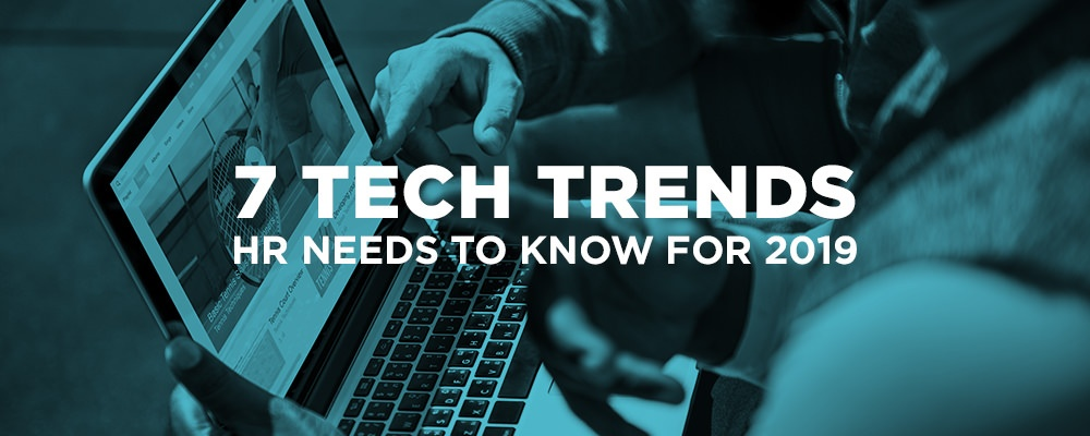 7-Tech-Trends-HR-Needs-To-Know-For-2019