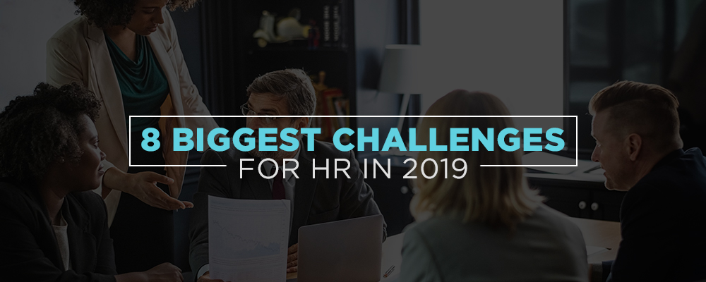 8 of the Biggest Challenges for HR in 2019