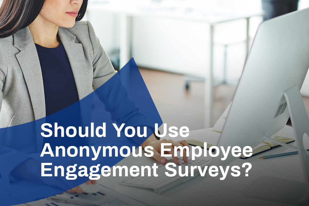 Should You Use Anonymous Employee Engagement Surveys?