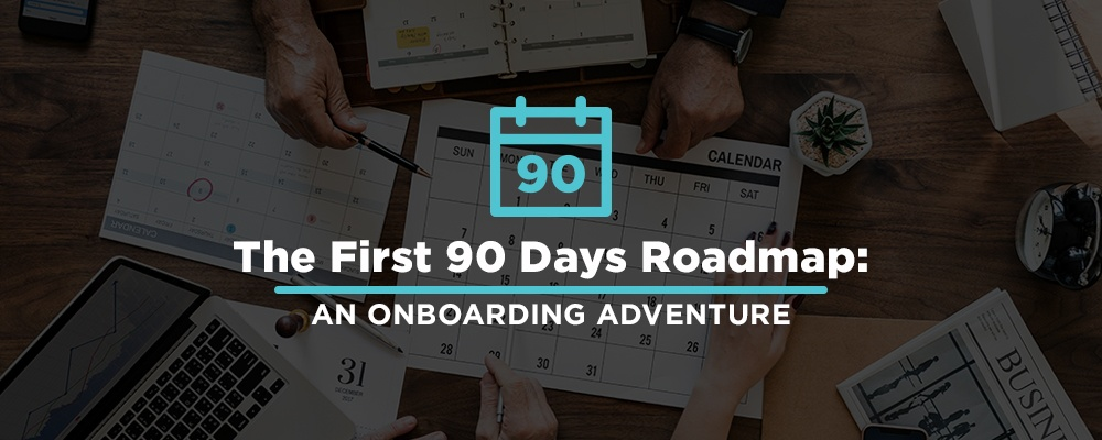 The First 90 Days Roadmap: An Onboarding Adventure