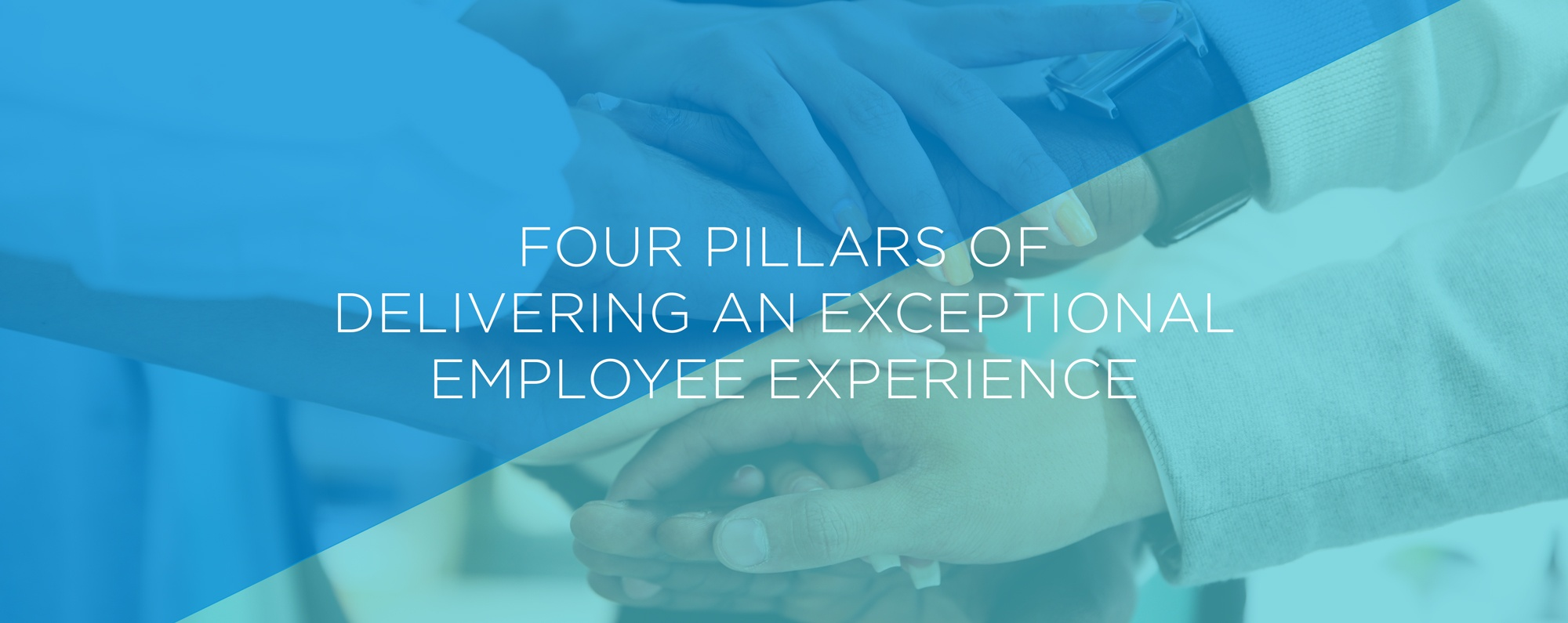 Four Pillars of Delivering an Exceptional Employee Experience