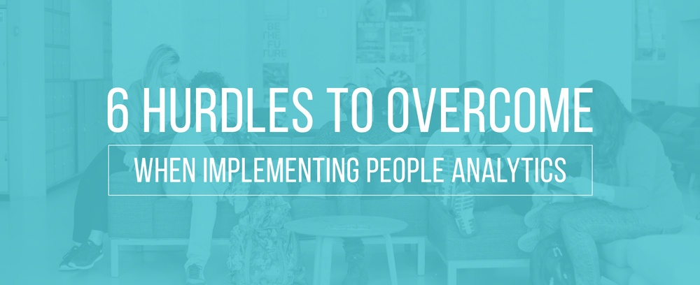 6 Hurdles to Overcome When Implementing People Analytics