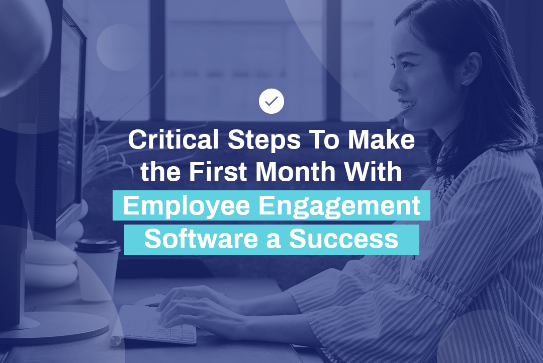 Critical Steps to Make the First Month With Employee Engagement Software a Success