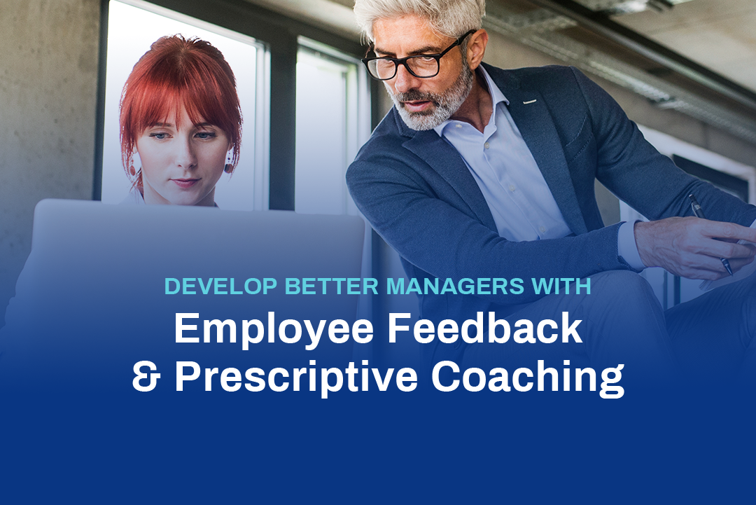 Develop Better Managers With Employee Feedback & Prescriptive Coaching