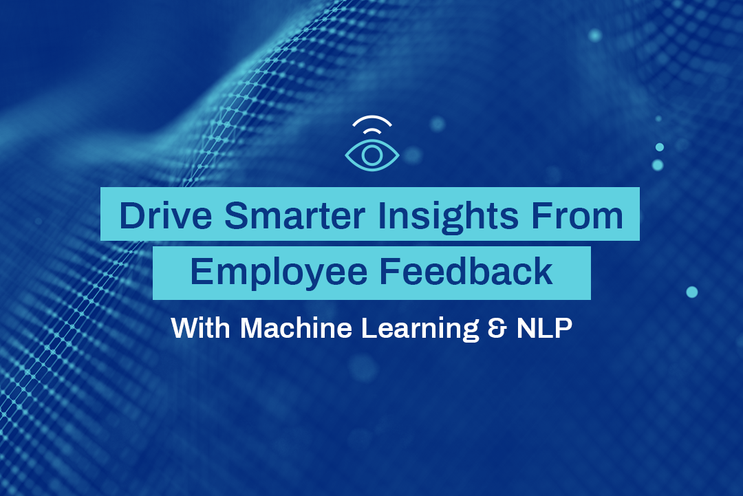 Drive Smarter Insights From Employee Feedback With Machine Learning & NLP