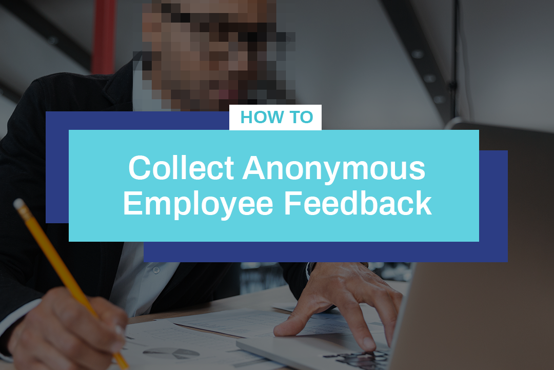 How To Collect Anonymous Employee Feedback: Creating Rules & Guidelines