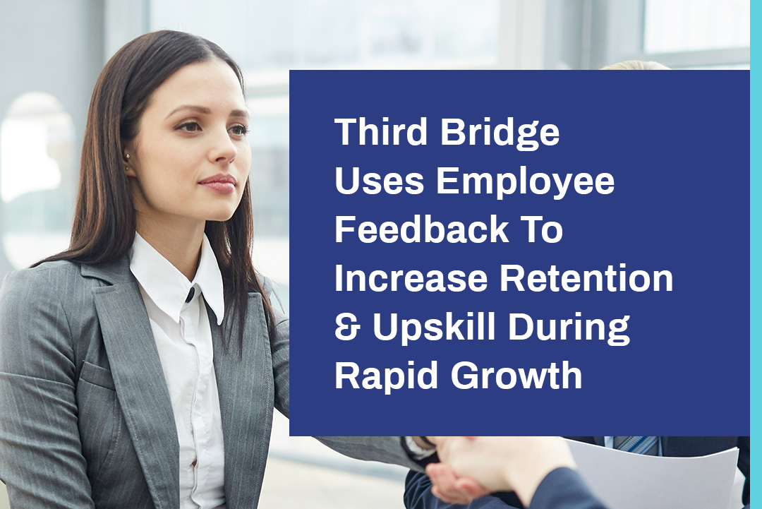 Third Bridge Uses Employee Feedback To Increase Retention & Upskill During Rapid Growth