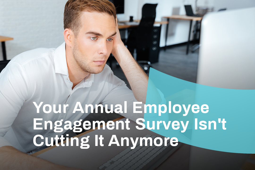 Your Annual Employee Engagement Survey Isn't Cutting It Anymore