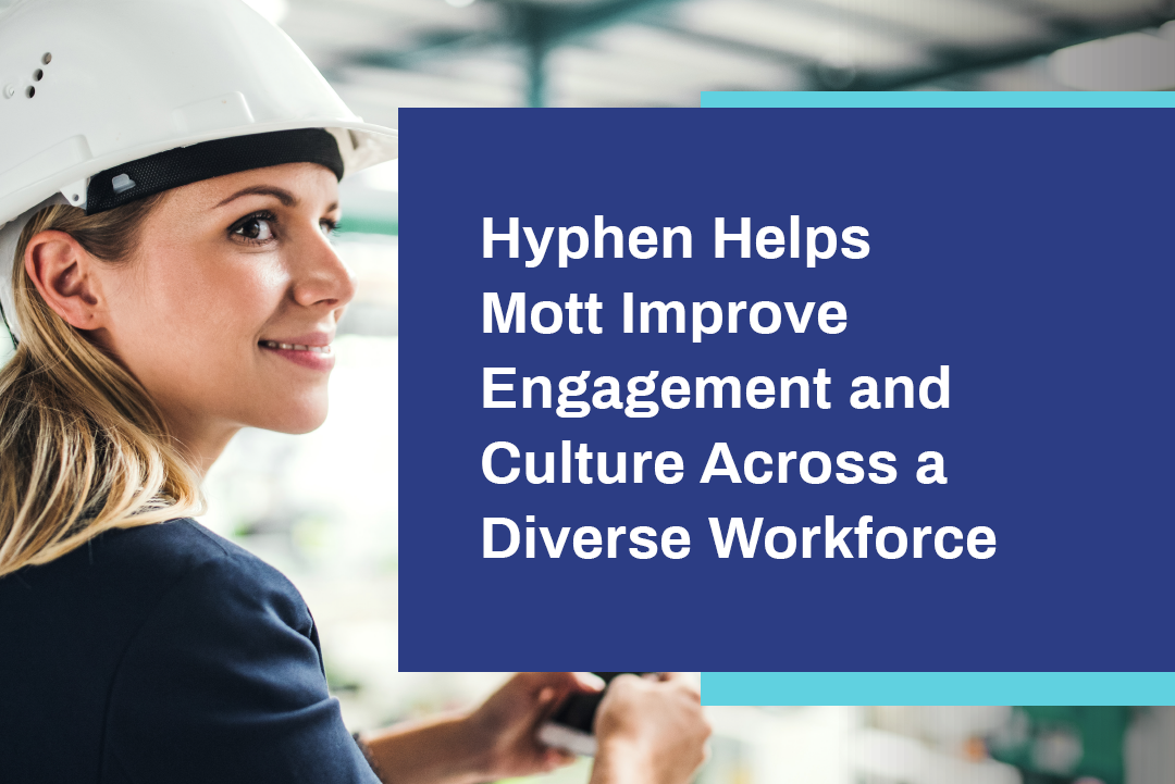 Hyphen Helps Mott Improve Engagement and Culture Across a Diverse Workforce