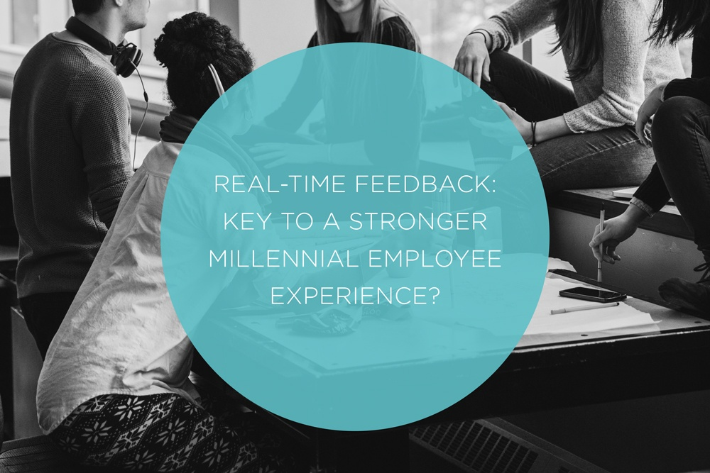 Real-time Feedback: Key to a Stronger Millennial Employee Experience
