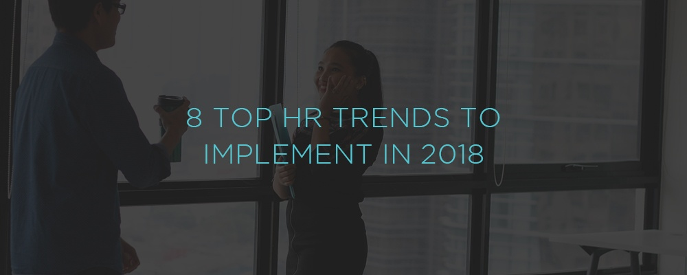 8 Top HR Trends To Implement in 2018