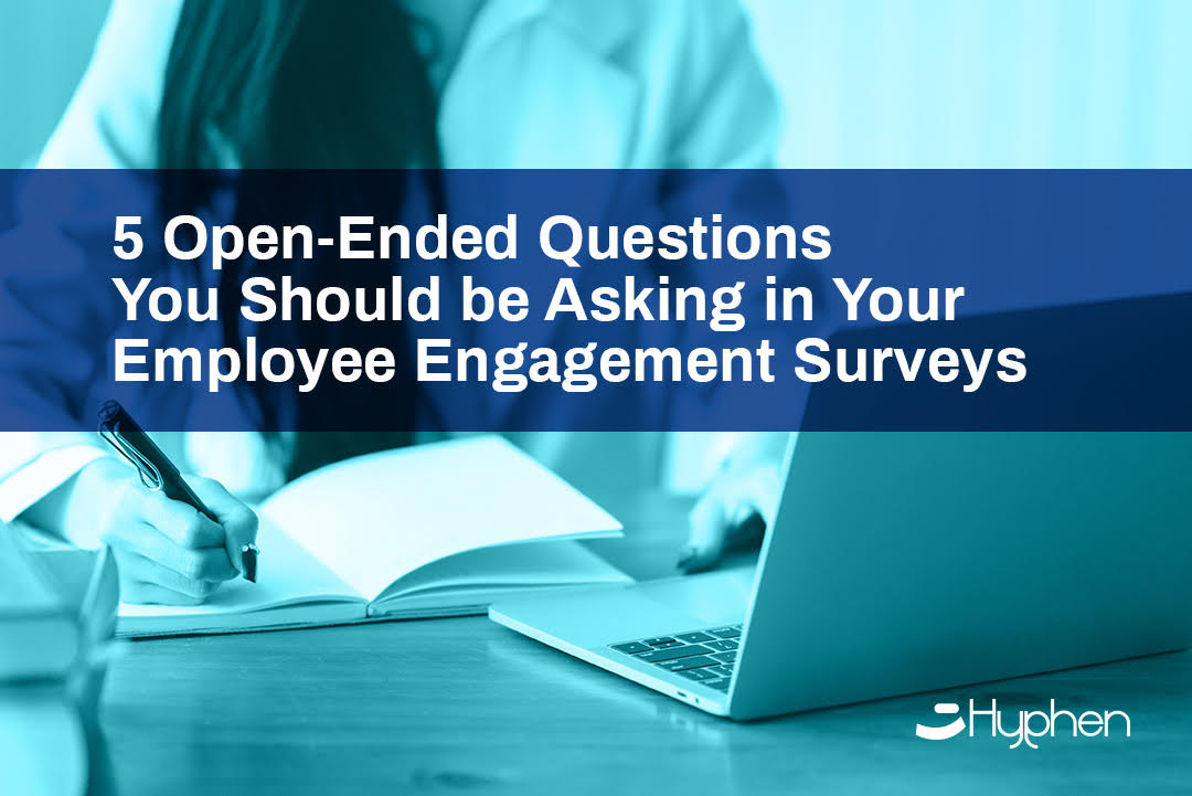 5 Open-Ended Questions You Should be Asking in Your Employee Engagement Surveys